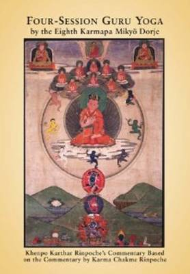 Four-Session Guru Yoga by Miky Dorje by Khenpo Karthar Rinpoche