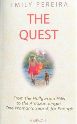 The Quest: From The Hollywood Hills to the Amazon Jungle, One Woman's Search for Enough by Emily Pereira