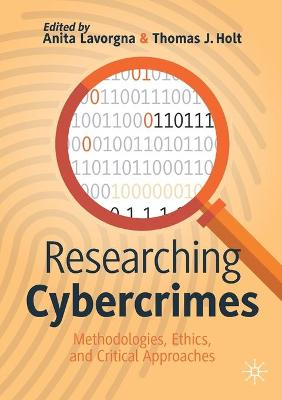 Researching Cybercrimes: Methodologies, Ethics, and Critical Approaches by Anita Lavorgna