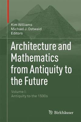 Architecture and Mathematics from Antiquity to the Future by Kim Williams