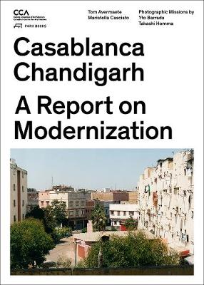 Casablanca and Chandigarh - How Architects, Experts, Politicians, International Agencies, and Citizens Negotiate Modern Planning book