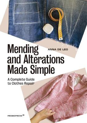 Mending and Alterations Made Simple: A Complete Guide to Clothes Repair by Anna de Leo
