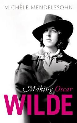 Making Oscar Wilde by Michele Mendelssohn