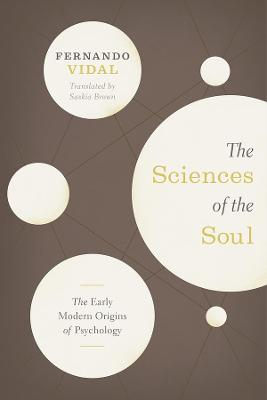 The The Sciences of the Soul: The Early Modern Origins of Psychology by Fernando Vidal