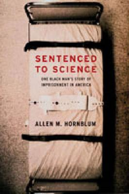 Sentenced to Science by Allen M. Hornblum
