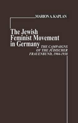 Jewish Feminist Movement in Germany by Marion Kaplan