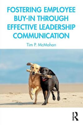 Fostering Employee Buy-in Through Effective Leadership Communication by Tim P. McMahon