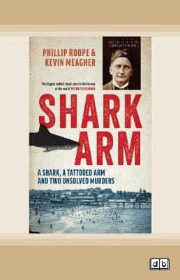 Shark Arm: A shark, a tattooed arm and two unsolved murders by Phillip Roope and Kevin Meagher