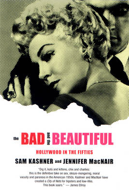 Bad and the Beautiful by Sam Kashner