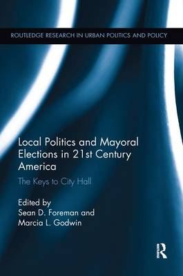 Local Politics and Mayoral Elections in 21st Century America by Sean D. Foreman