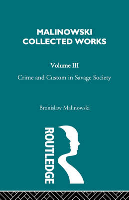 Crime and Custom in Savage Society by Alfred J. Malinowski