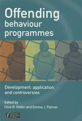 Offending Behaviour Programmes - Development,     Application and Controversies by Clive R. Hollin