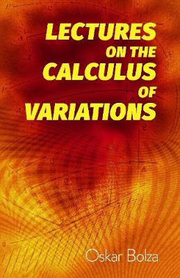 Lectures on the Calculus of Variations by Oskar Bolza