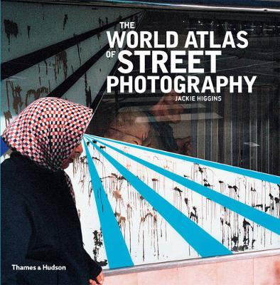 World Atlas of Street Photography by Jackie Higgins