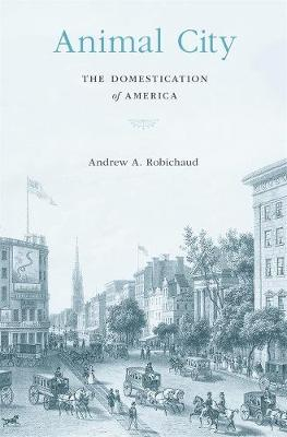 Animal City: The Domestication of America book