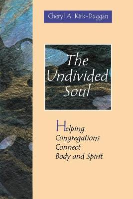 The Undivided Soul by Cheryl A. Kirk-Duggan