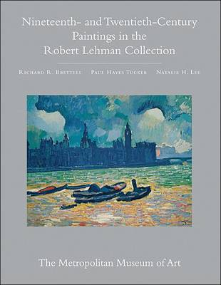 The The Robert Lehman Collection at the Metropolitan Museum of Art The Robert Lehman Collection at the Metropolitan Museum of Art, Volume III Nineteenth- and Twentieth-Century Paintings v. 3 by Richard R. Brettell
