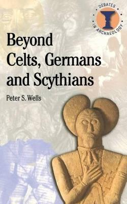 Beyond Celts, Germans and Scythians book