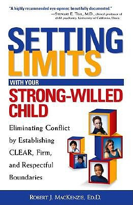 Setting Limits with Your Strong-Willed Child by Ed D Robert J MacKenzie