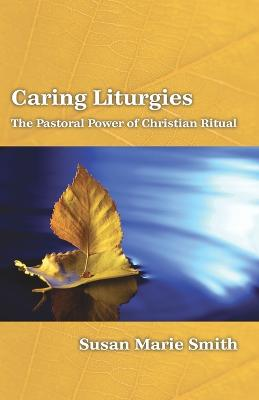 Caring Liturgies by Susan Marie Smith
