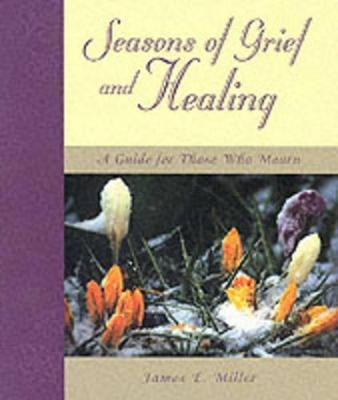 Seasons of Grief and Healing by James E. Miller