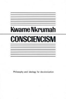 Consciencism: Philosophy and Ideology for De-Colonization by Kwame Nkrumah