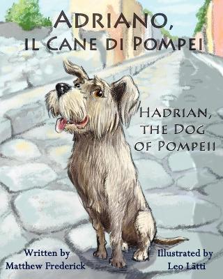 Adriano, il cane di Pompei - Hadrian, the dog of Pompeii by Matthew Frederick