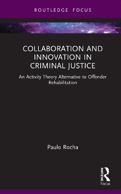 Collaboration and Innovation in Criminal Justice: An Activity Theory Alternative to Offender Rehabilitation book