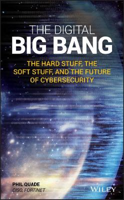The Digital Big Bang: The Hard Stuff, the Soft Stuff, and the Future of Cybersecurity by Phil Quade
