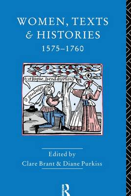 Women, Texts and Histories 1575-1760 by Diane Purkiss