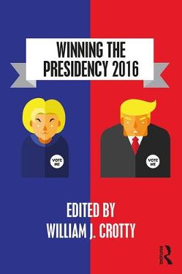 Winning the Presidency 2016 by William J. Crotty