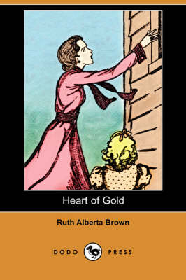 Heart of Gold (Dodo Press) by Ruth Alberta Brown