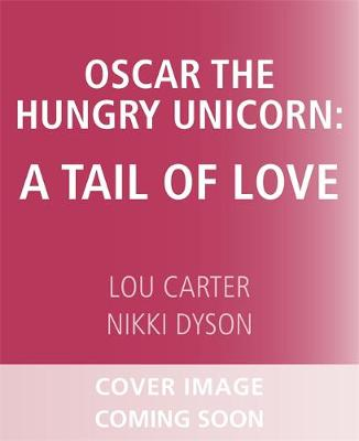 Oscar the Hungry Unicorn in Love by Lou Carter