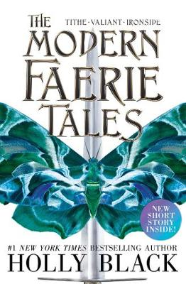 The Modern Faerie Tales: Tithe; Valiant; Ironside by Holly Black