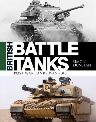 British Battle Tanks: Post-war Tanks 1946-2016 by Simon Dunstan
