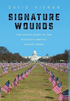 Signature Wounds: The Untold Story of the Military's Mental Health Crisis by David Kieran