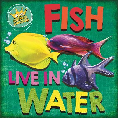 In the Animal Kingdom: Fish Live in Water by Sarah Ridley