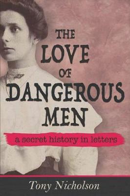 The Love of Dangerous Men by Tony Nicholson
