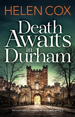 Death Awaits in Durham: The Kitt Hartley Yorkshire Mysteries Book 4 by Helen Cox