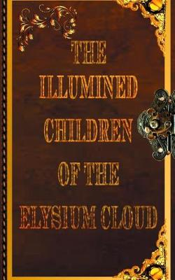 The Illumined Children of the Elysium Cloud Book 1 by Benjamin Robert Webb