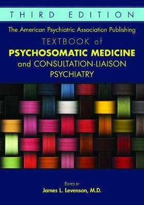 American Psychiatric Association Publishing Textbook of Psychosomatic Medicine and Consultation-Liaison Psychiatry book