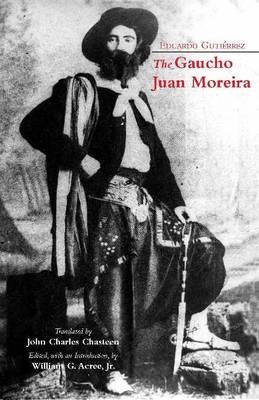 The Gaucho Juan Moreira by Eduardo Gutierrez