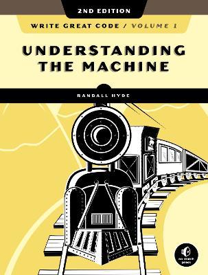 Write Great Code, Volume 1, 2nd Edition: Understanding the Machine book