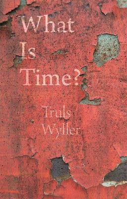 What Is Time?: An Enquiry by Truls Wyller