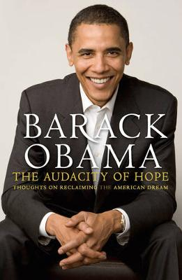 Audacity Of Hope: Thoughts on Reclaiming the American Dream by Barack Obama