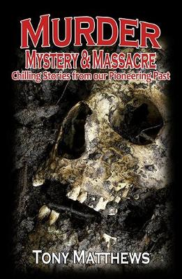 Murder, Mystery & Massacre: Chilling Stories from Our Pioneering Past book
