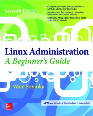 Linux Administration: A Beginner's Guide, Seventh Edition by Wale Soyinka
