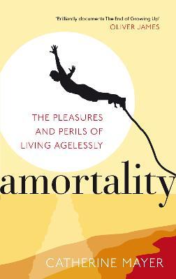 Amortality by Catherine Mayer