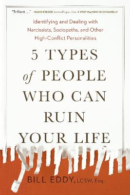5 Types of People Who Can Ruin Your Life by Bill Eddy