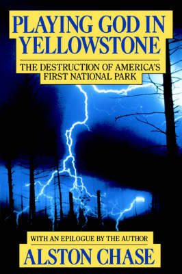 Playing God in Yellowstone by Alston Chase